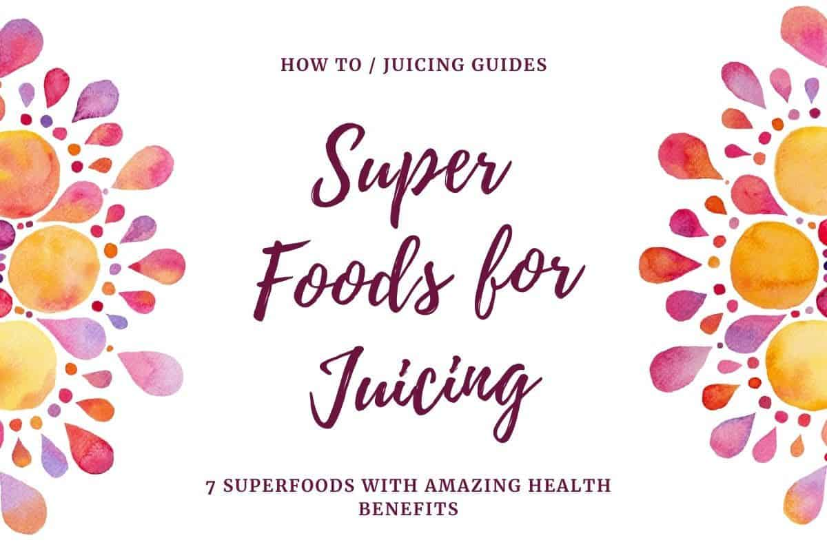 superfoods for juicing