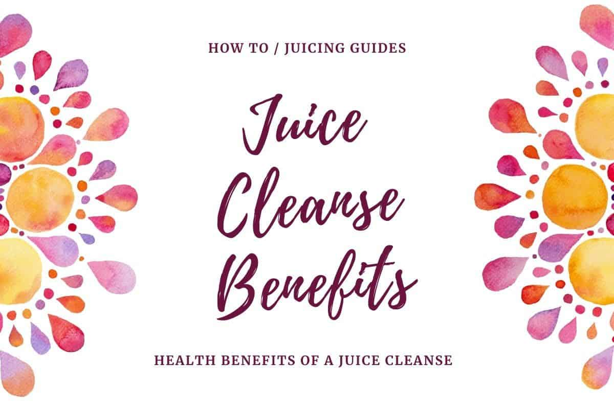 health benefits of a juice cleanse